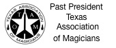 Past president Texas Assoc. of Magicians